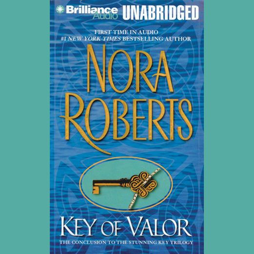 Key Of Valor Key Trilogy Book 3 Unabridged Nora Roberts