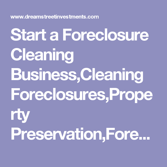 Start A Foreclosure Cleaning Business Foreclosures Property Preservation Cleanup Trash Out Clean Reo