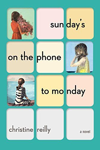 Sunday's on the Phone to Monday: A Novel by Christine Reilly http://www.amazon.com/dp/1501116878/ref=cm_sw_r_pi_dp_jpQmxb0X5KNS2