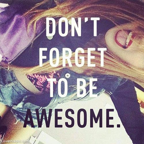 Marvelous Dont Forget To Be Awesome Life Quotes Quotes Quote Girl Life Inspirational  Motivational Life Lessons Awesome Girl Quotes Teen Quotes