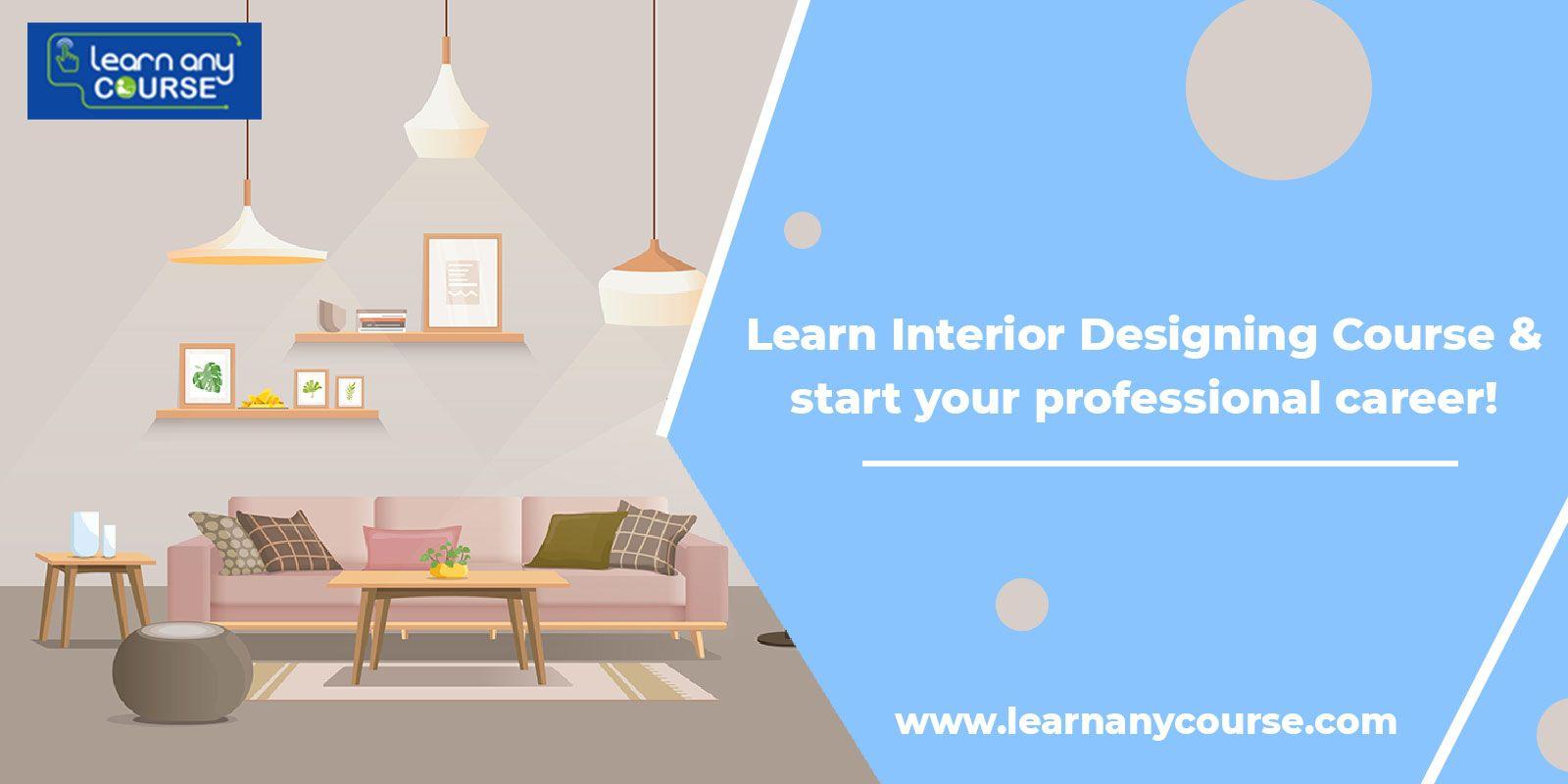 Become A Professional Interior Designer Interior Designing Is One