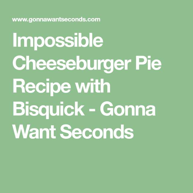 Impossible Cheeseburger Pie Recipe with Bisquick