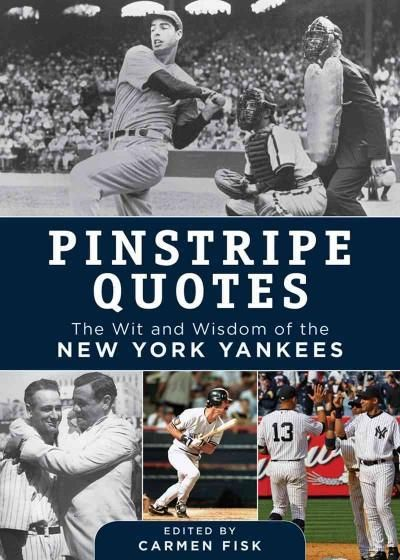 Pinstripe Quotes: The Wit and Wisdom of the New York Yankees