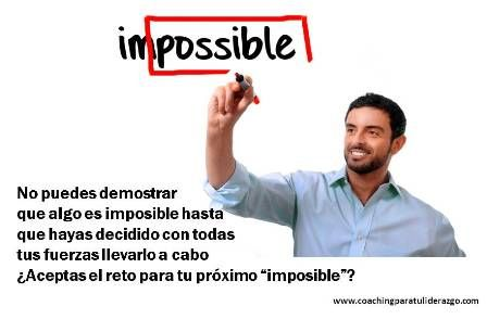"""Nunca creas en lo """"imposible""""...cree en lo que deseas de verdad para ti y tu empresa #lider #liderazgo #management"""