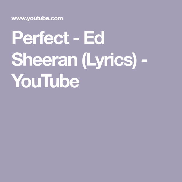 Perfect Ed Sheeran Lyrics Youtube Ed Sheeran Lyrics Ed Sheeran Lyrics Perfect Ed Sheeran