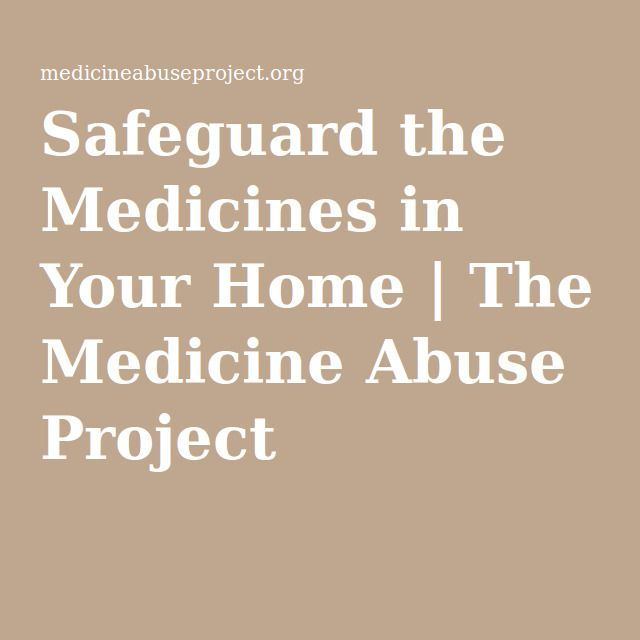 Safeguard Medicine in Your Home Protect Your Kids: 3 Steps to Safeguard Your Home | The Medicine Abuse Project