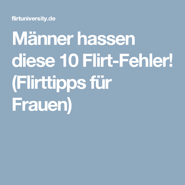 Flirt Fehler Von Frauen. Flirt-Fehler Das sind die 7 Tods nden