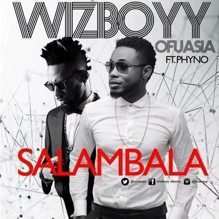 Wizboy ft Phyno – Salambala | Song | Nigerian music videos, Old