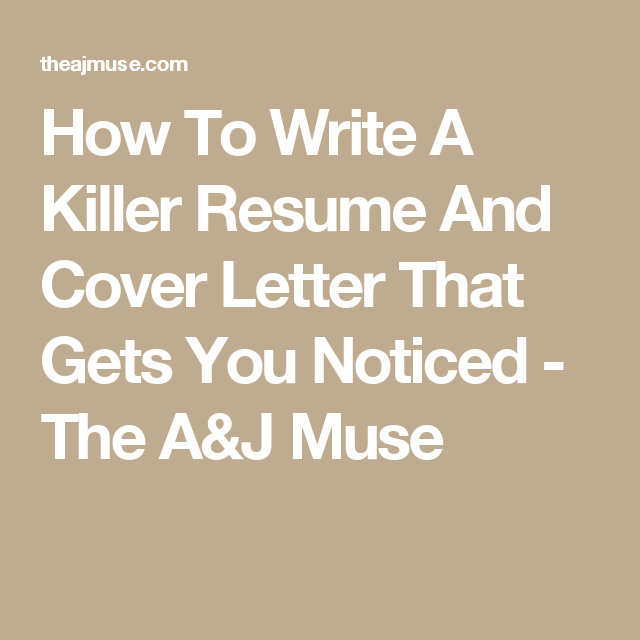 How To Write A Killer Resume And Cover Letter That Gets