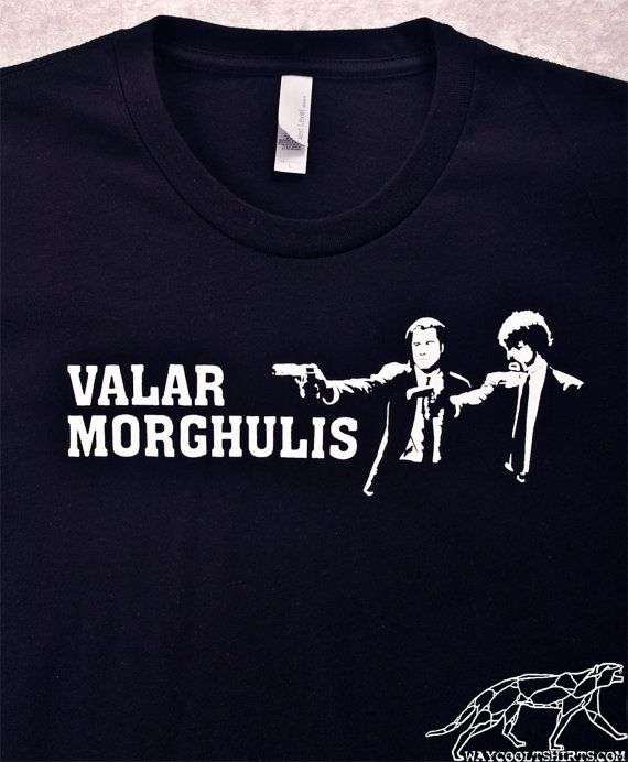 b5247e22 VALAR MORGHULIS Unisex Shirt Game of Thrones, Funny Mashup with Pulp  Fiction.