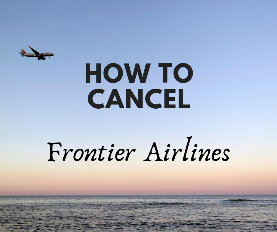 How To Cancel A Frontier Airlines Flight Airline Flights Airlines Flight Ticket