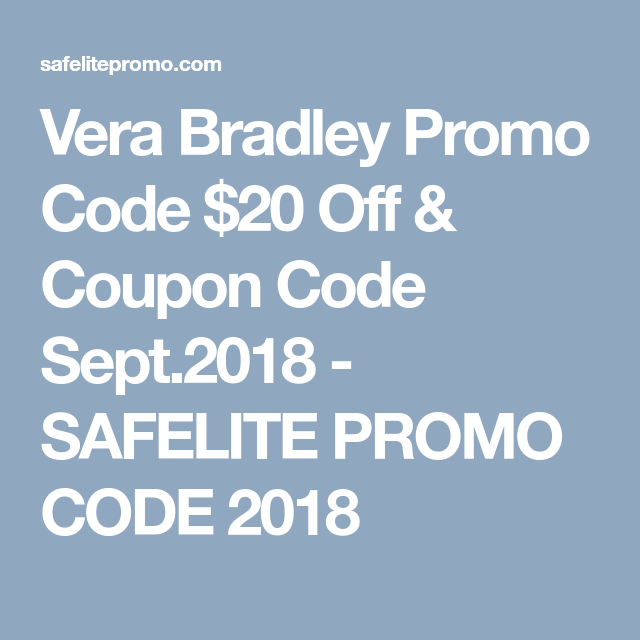 Vera Bradley Promo Code 20 Off Coupon Code Sept 2018 Safelite Promo Code 2018 Promo Codes Coding Coupon Codes
