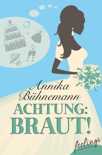 Achtung: Braut!: Roman (feelings emotional eBooks) von Annika Bühnemann http://www.amazon.de/dp/B00JFPHEU0/ref=cm_sw_r_pi_dp_2SDAwb0PCGHZ4