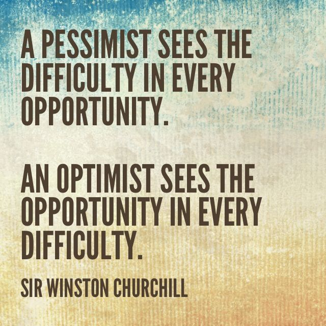 A Pessimist Sees The Difficulty In Every Opportunity An Optimist