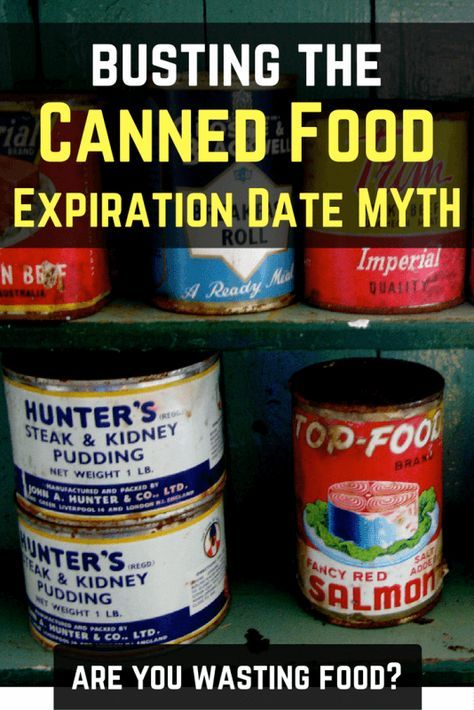 Busting The Canned Food Expiration Date Myth Https Knowledgeweighsnothing Com Busting The Canned Food Expi Expiration Dates On Food Survival Food Canned Food