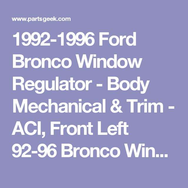 1992 1996 Ford Bronco Window Regulator Aci Ford Bronco Bronco Ford