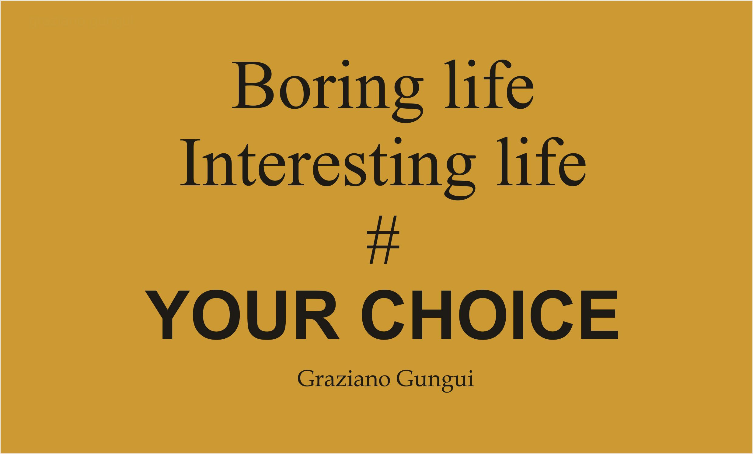 Interesting Quotes About Life Boring Life Interesting Life Your Choice  Quotesgraziano G