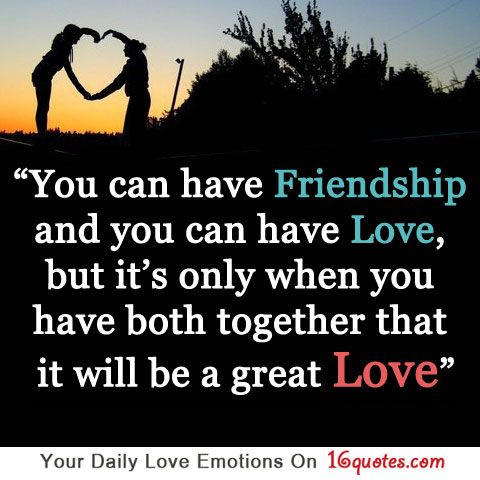 Quotes About Love And Friendship Custom You Can Have Friendship And You Can Have Love But It's Only When