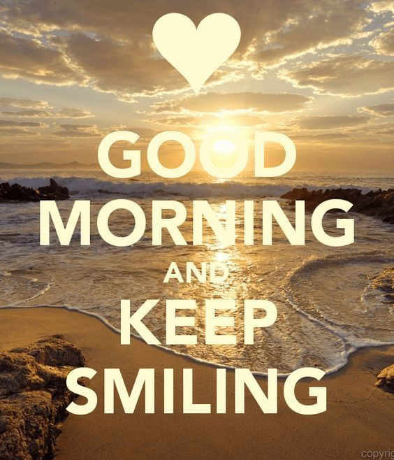 Good Morning And Keep Smiling Beach Morning Good Morning Morning Quotes Good Morning Quotes Good Good Morning Picture Funny Good Morning Memes Morning Pictures