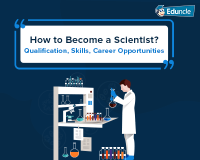 How To Become A Scientist Qualification Skills Career Opportunities How To Become Scientist Career Opportunities