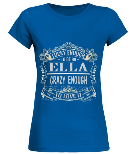 # ELLA LUCKY ENOUGH TO BE ELLA CRAZY ENOUGH TO LOVE IT .  ELLA LUCKY ENOUGH TO BE ELLA CRAZY ENOUGH TO LOVE IT  A GIFT FOR A SPECIAL PERSON  It's a unique tshirt, with a special name!   HOW TO ORDER:  1. Select the style and color you want:  2. Click Reserve it now  3. Select size and quantity  4. Enter shipping and billing information  5. Done! Simple as that!  TIPS: Buy 2 or more to save shipping cost!   This is printable if you purchase only one piece. so dont worry, you will get yours…