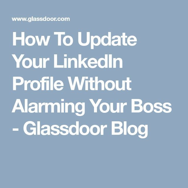 How To Update Your LinkedIn Profile Without Alarming Your