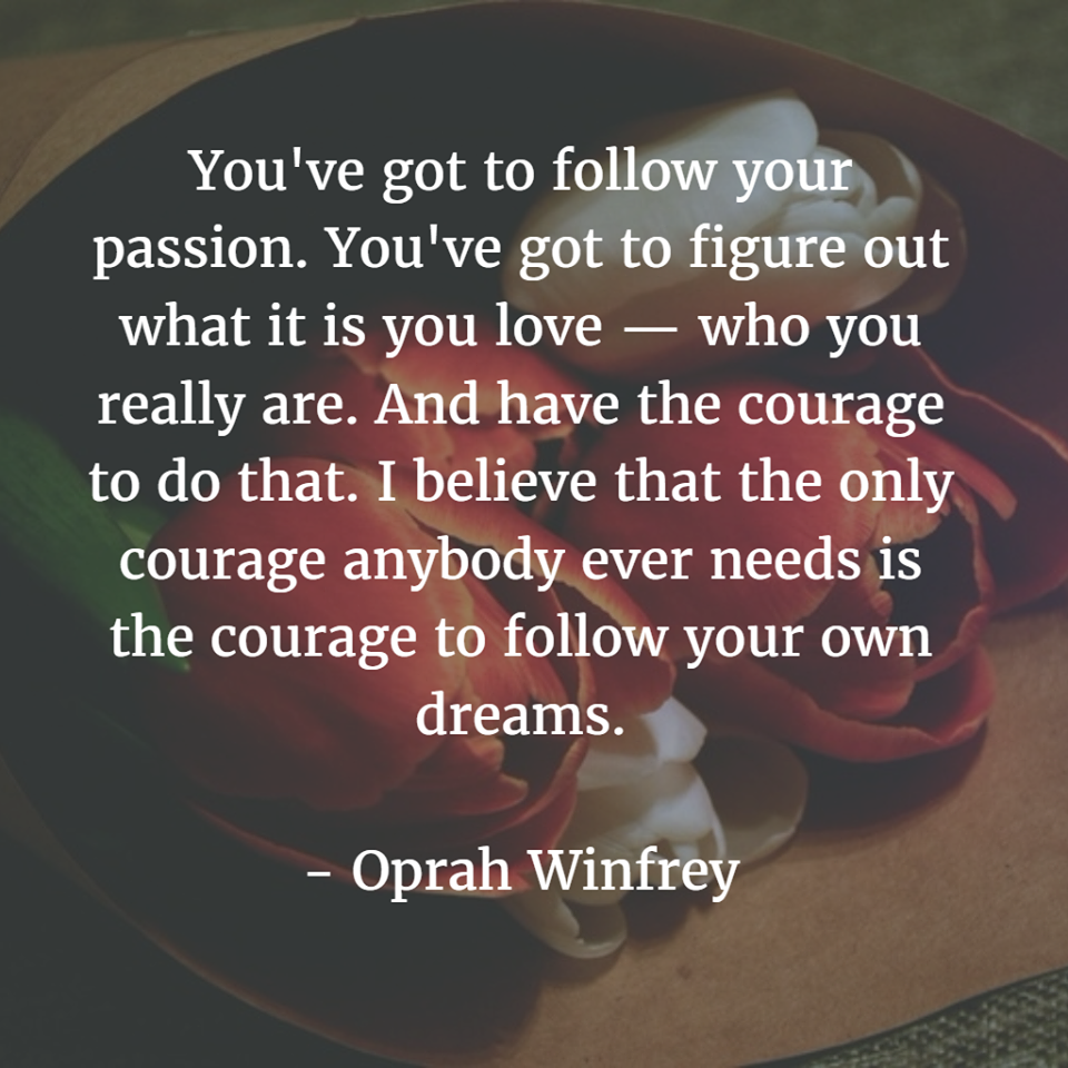 you ve got to follow your passion you ve got to figure out what you ve got to follow your passion you ve got to figure
