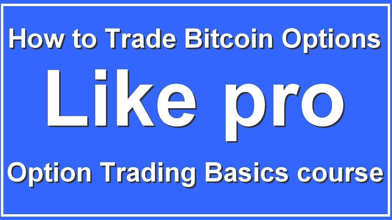 How To Trade Bitcoin Options Like Pro Option Trading Basics Course In 2020 Options Trading Basics Option Trading Bitcoin