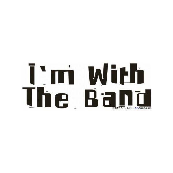 With The Band - Sayings and Quotes - I\'m With The Band ...