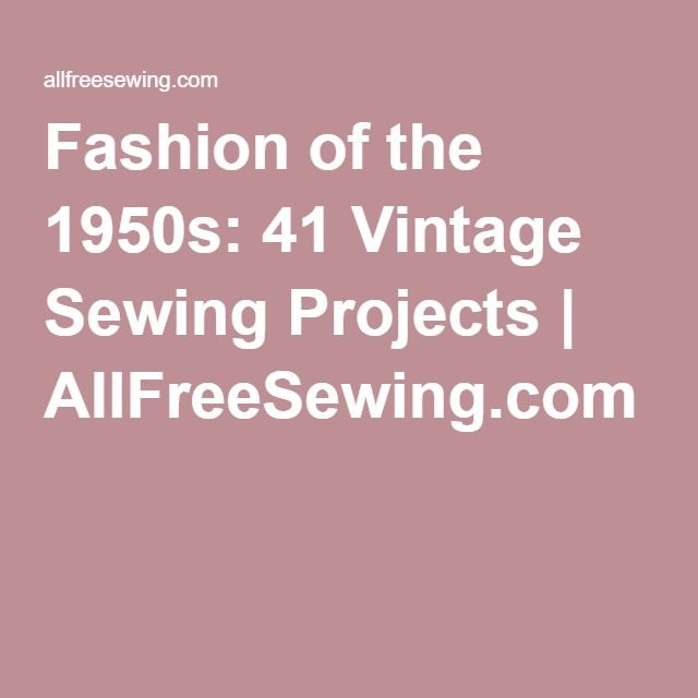 Fashion of the 1950s: 41 Vintage Sewing Projects | AllFreeSewing.com