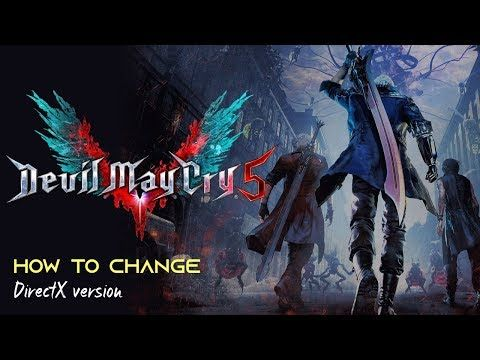 How to change DX version in Devil May Cry 5 (DMC5) The game supports