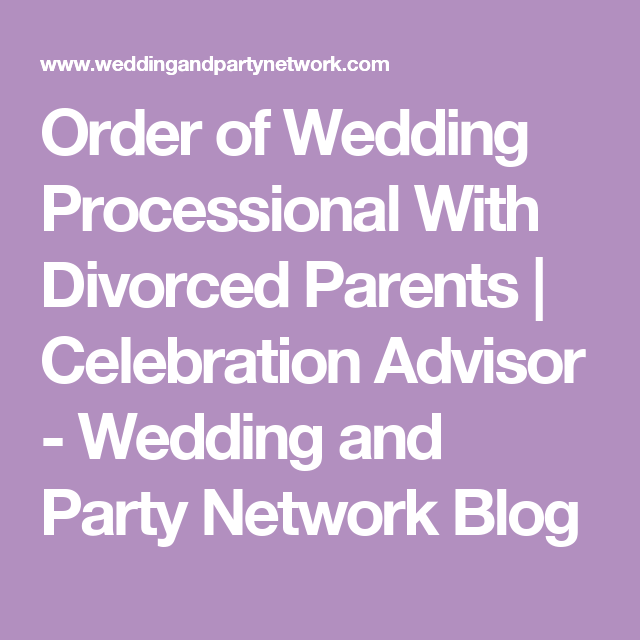 Order Of Wedding Processional With Divorced Parents