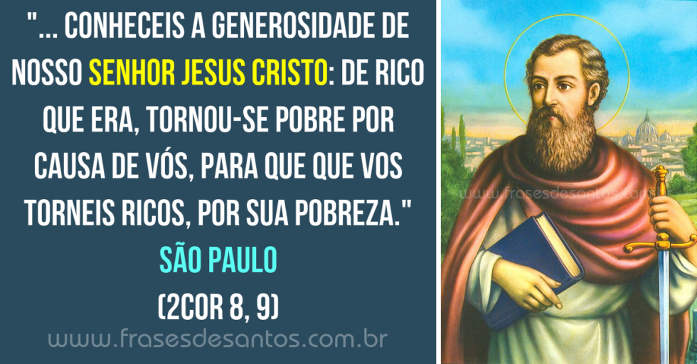 Resultado de imagem para conheceis a generosidade de nosso Senhor Jesus Cristo: de rico que era, tornou-se pobre por causa de vós, para que vos torneis ricos, por sua pobreza