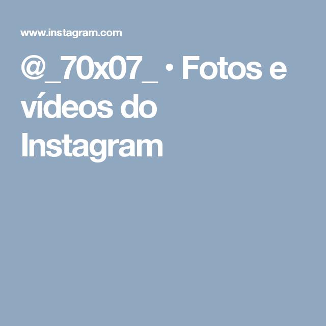 @_70x07_ • Fotos e vídeos do Instagram