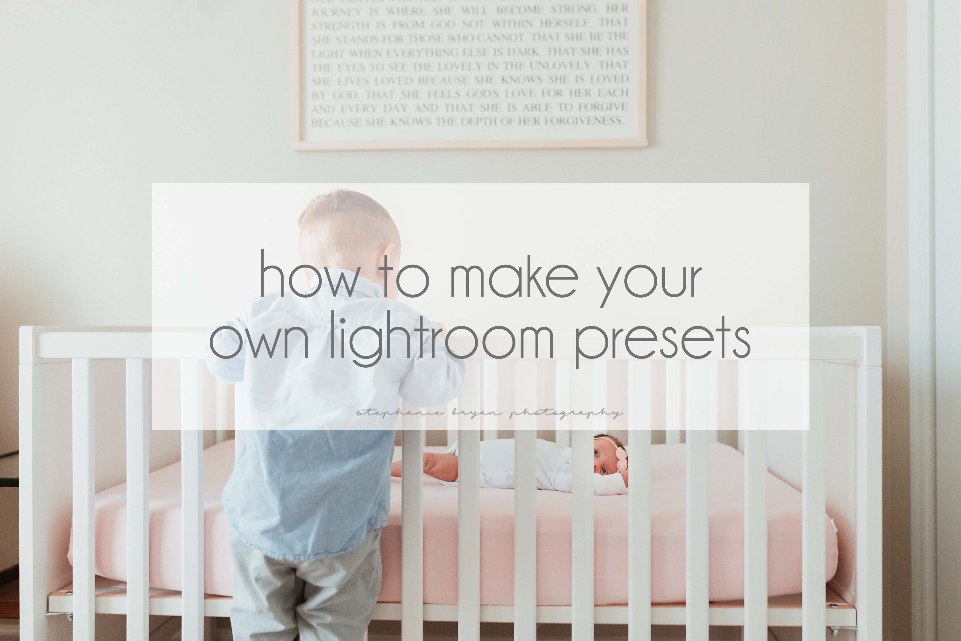 Stephanie Bryan Photography How to make your own lightroom presets