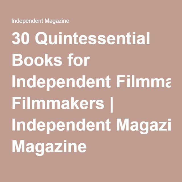30 Quintessential Books for Independent Filmmakers Independent