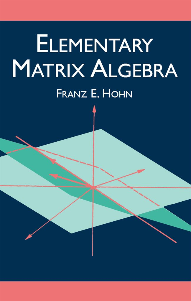 Elementary Matrix Algebra By Franz E Hohn This Complete And Coherent Exposition Complemented By Numerous Illustrative Exam Math Books Math Textbook Algebra