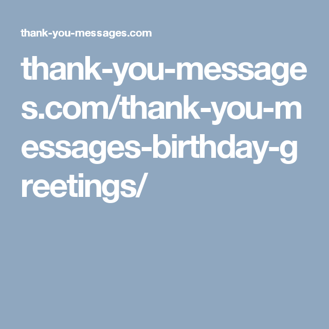 Thank you messagesthank you messages birthday greetings writing thank you messages for birthday greetings can easily come off as stiff or even insincere use the templates on this pages to make your life easier expocarfo