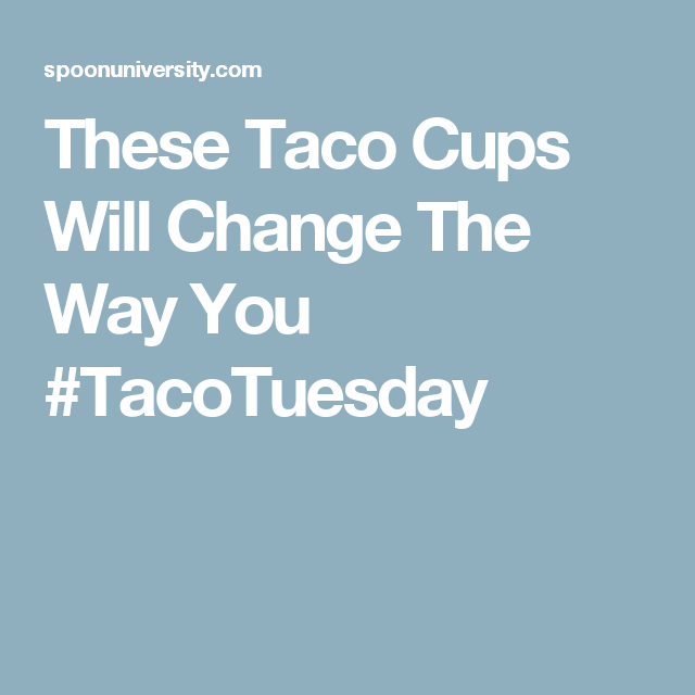 These Taco Cups Will Change The Way You #TacoTuesday