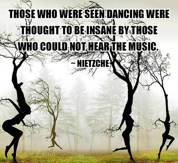 Those Who Were Seen Dancing Were Thought Insane By Those Who Could