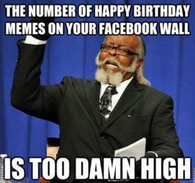101 Best Happy Birthday Memes To Share With Friends And Family In 2019 Birthday Memes For Men Happy Birthday Meme Birthday Meme