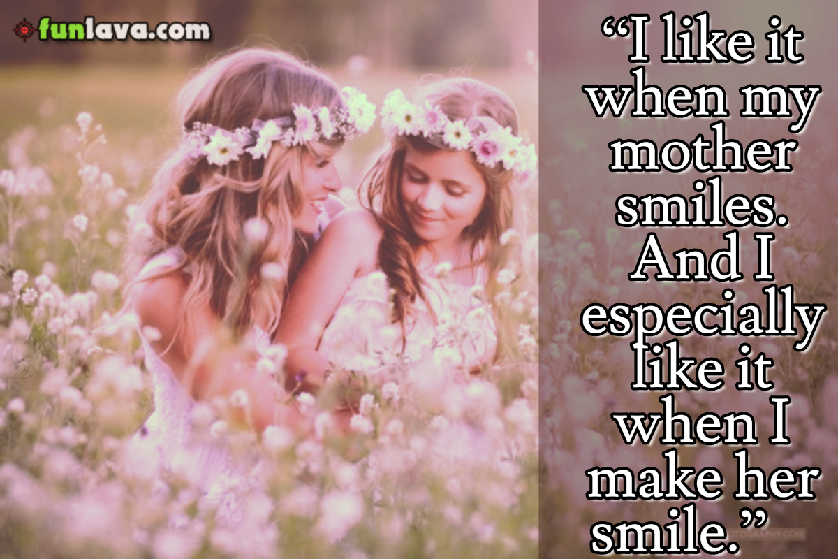 When My Mother Smiles Lovely Mother Daughter Quotes 30 Images