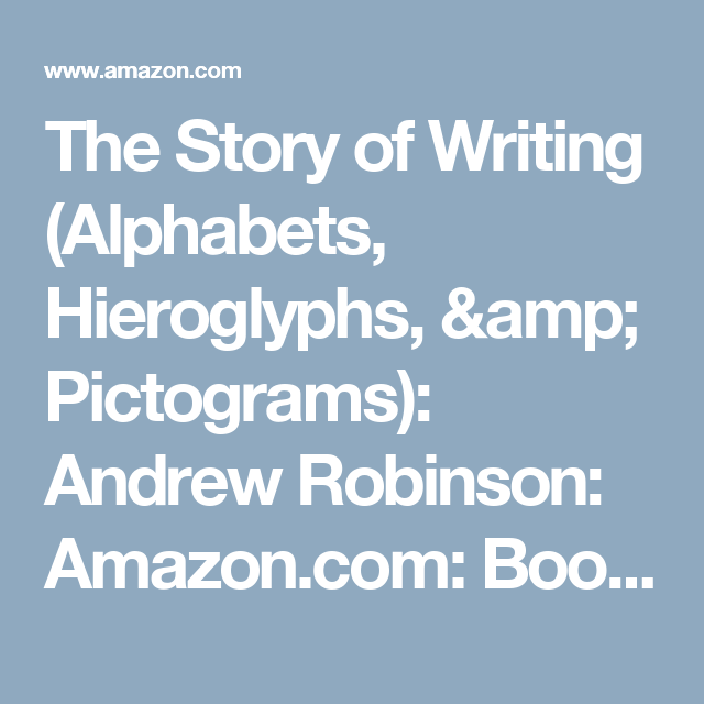 The Story of Writing (Alphabets, Hieroglyphs, & Pictograms): Andrew Robinson: Amazon.com: Books From Stewart Brand's List on the Long Now site.