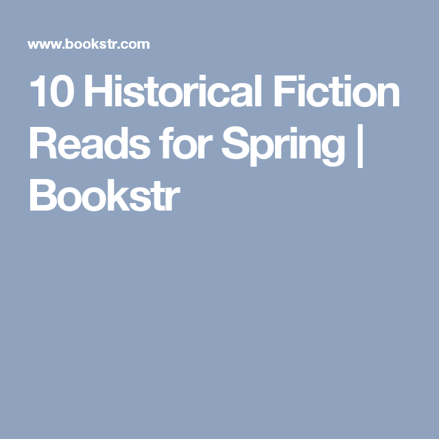 10 Historical Fiction Reads for Spring | Bookstr