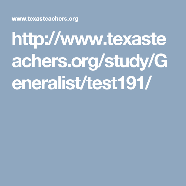 Http://www.texasteachers.org/study/Generalist/test191