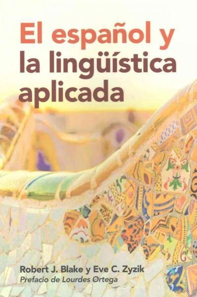 El español y la lingüística aplicada / Robert J. Blake, Eve C. Zyzik ; prefacio de Lourdes Ortega http://fama.us.es/record=b2697598~S5*spi