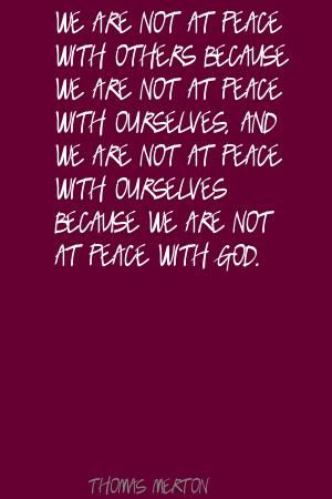 Thomas Merton We Are Not At Peace With Others Because Strike Quotes Inspirational Quotes Quotes