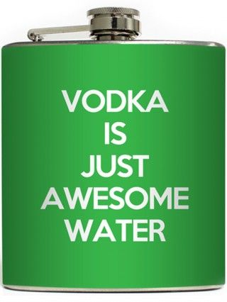 """""""Vodka Is Just Awesome Water"""" Flask by Liquid Courage"""