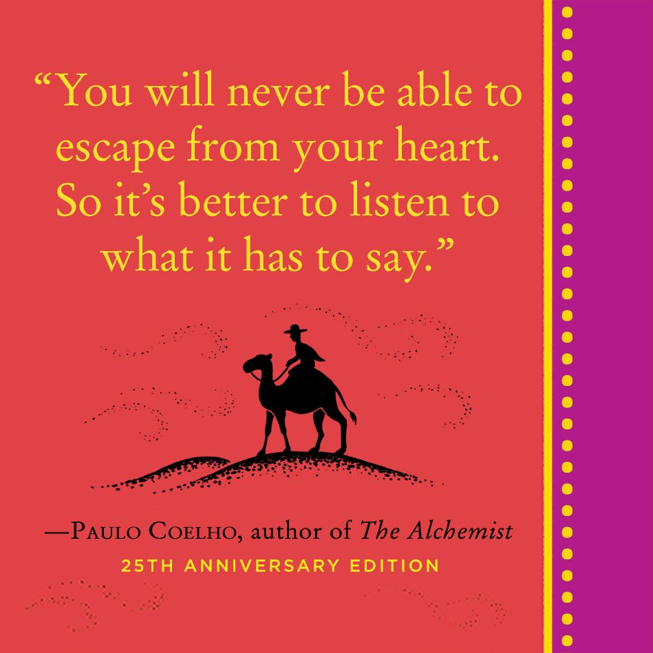 paulo coelho quote on listening to your heart the alchemist 65 million copies and translations in 80 different languages the alchemist has resonated people across the world