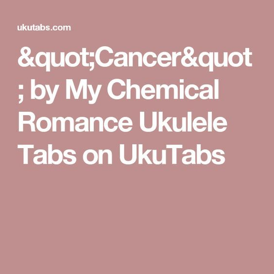 Cancer By My Chemical Romance Ukulele Tabs On Ukutabs Ukulele